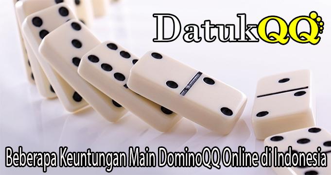 Beberapa Keuntungan Main DominoQQ Online di Indonesia