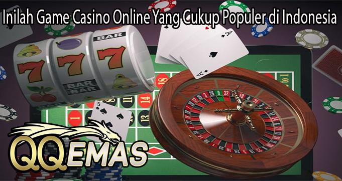 Inilah Game Casino Online Yang Cukup Populer di Indonesia