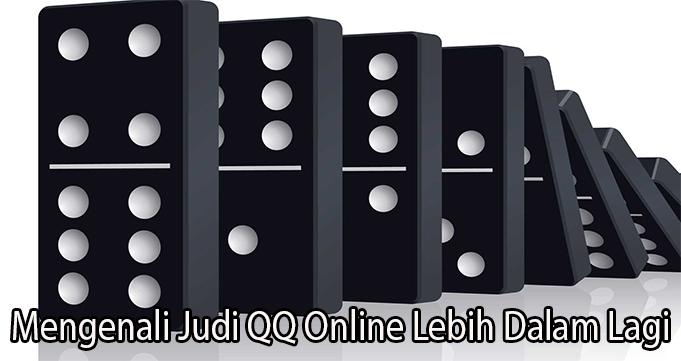 Mengenali Judi QQ Online Lebih Dalam Lagi