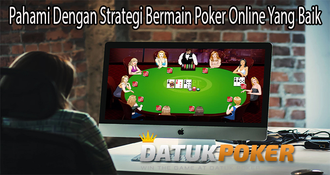 Pahami Dengan Strategi Bermain Poker Online Yang Baik