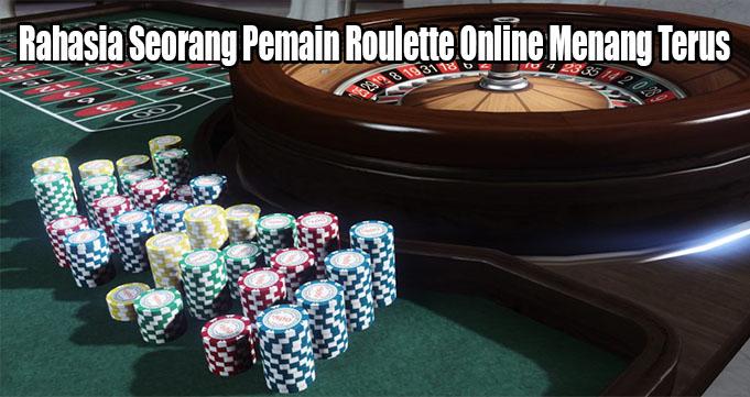 Rahasia Seorang Pemain Roulette Online Menang Terus