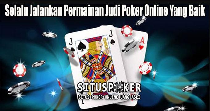 Selalu Jalankan Permainan Judi Poker Online Yang Baik
