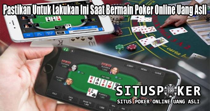 Pastikan Untuk Lakukan Ini Saat Bermain Poker Online Uang Asli