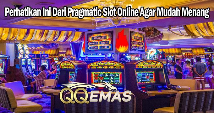 Perhatikan Ini Dari Pragmatic Slot Online Agar Mudah Menang